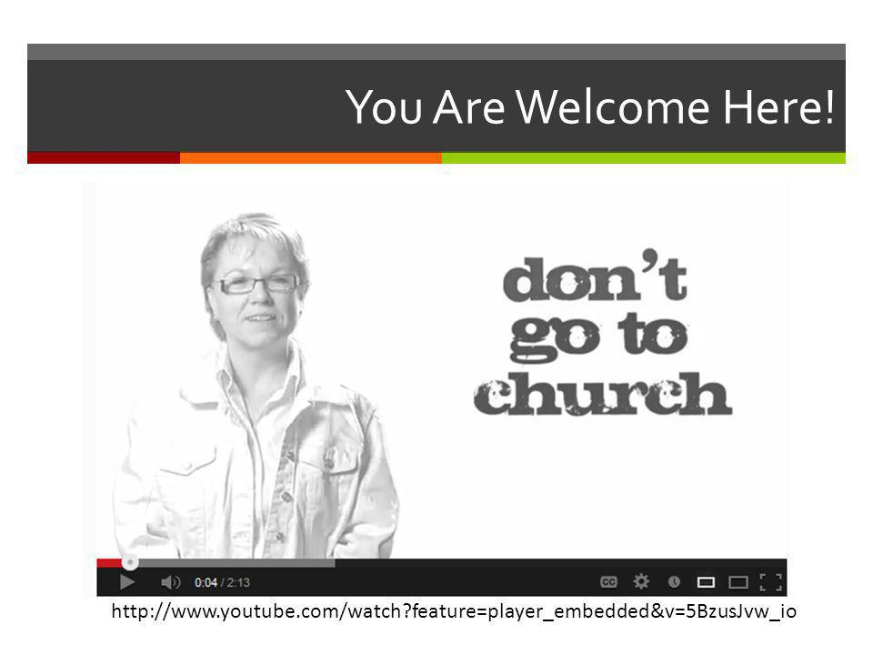 You Are Welcome Here! http://www.youtube.com/watch feature=play er_embedded&v=5BzusJvw_io