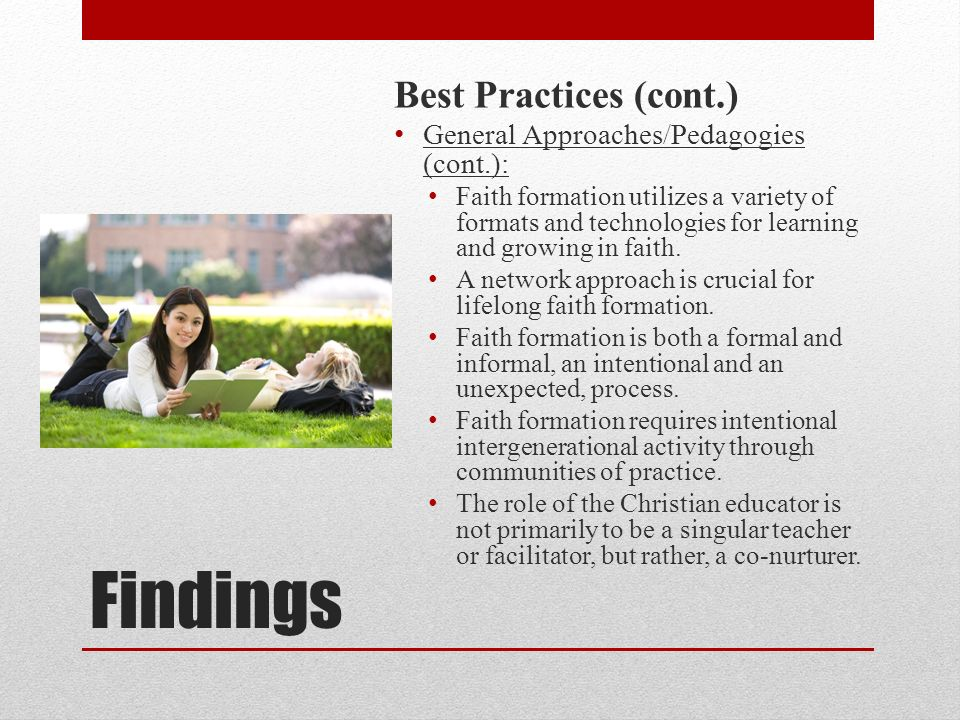 Findings Best Practices (cont.) General Approaches/Pedagogies (cont.): Faith formation utilizes a variety of formats and technologies for learning and