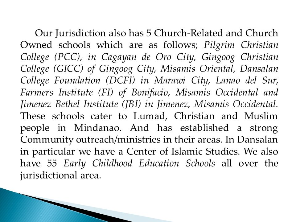 Our Jurisdiction also has 5 Church-Related and Church Owned schools which are as follows; Pilgrim Christian College (PCC), in Cagayan de Oro City, Gin