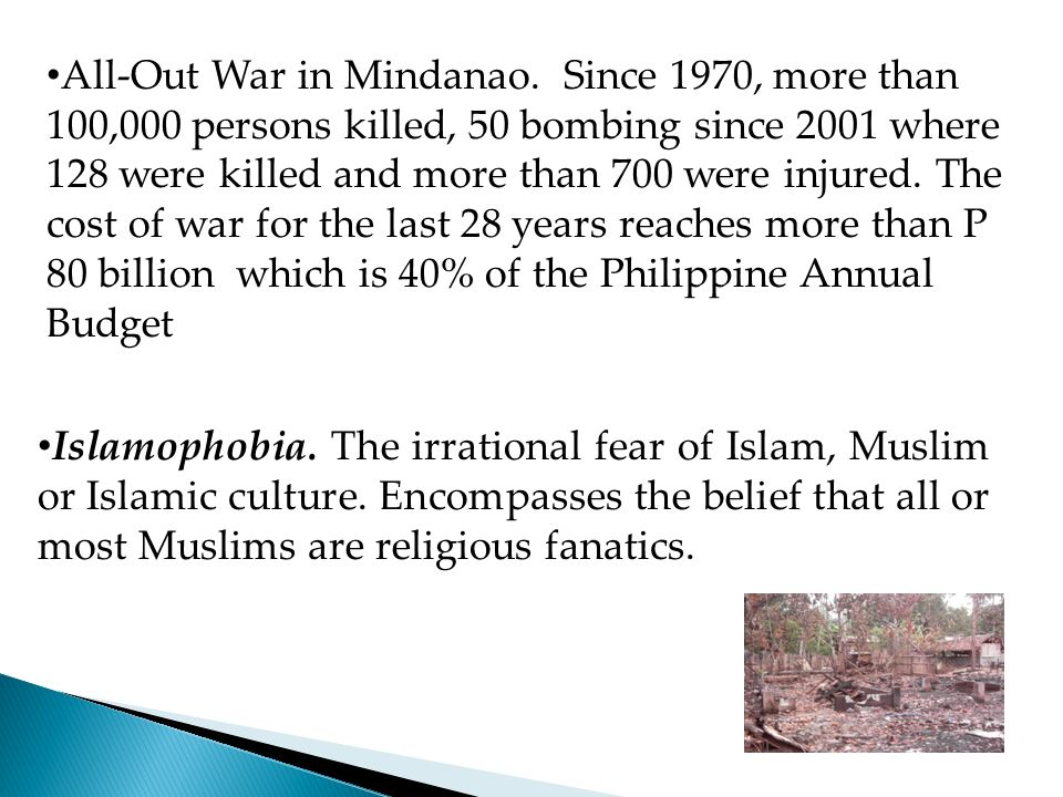 All-Out War in Mindanao. Since 1970, more than 100,000 persons killed, 50 bombing since 2001 where 128 were killed and more than 700 were injured. The