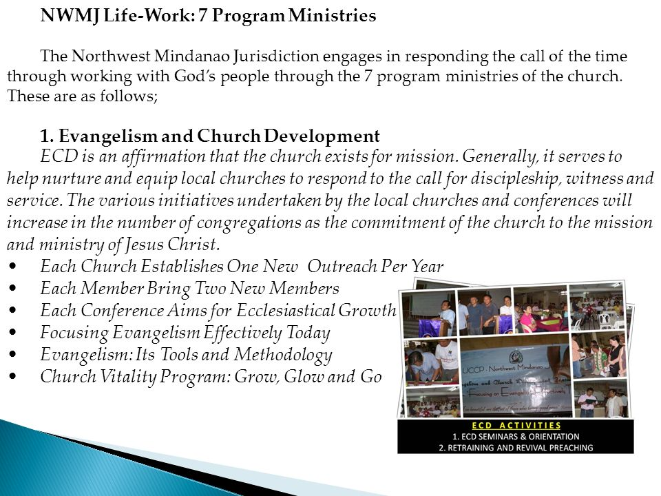 NWMJ Life-Work: 7 Program Ministries The Northwest Mindanao Jurisdiction engages in responding the call of the time through working with Gods people t