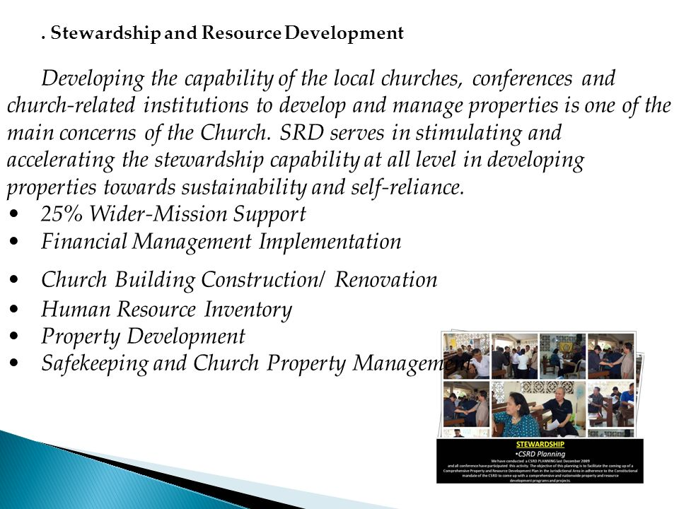 . Stewardship and Resource Development Developing the capability of the local churches, conferences and church-related institutions to develop and man