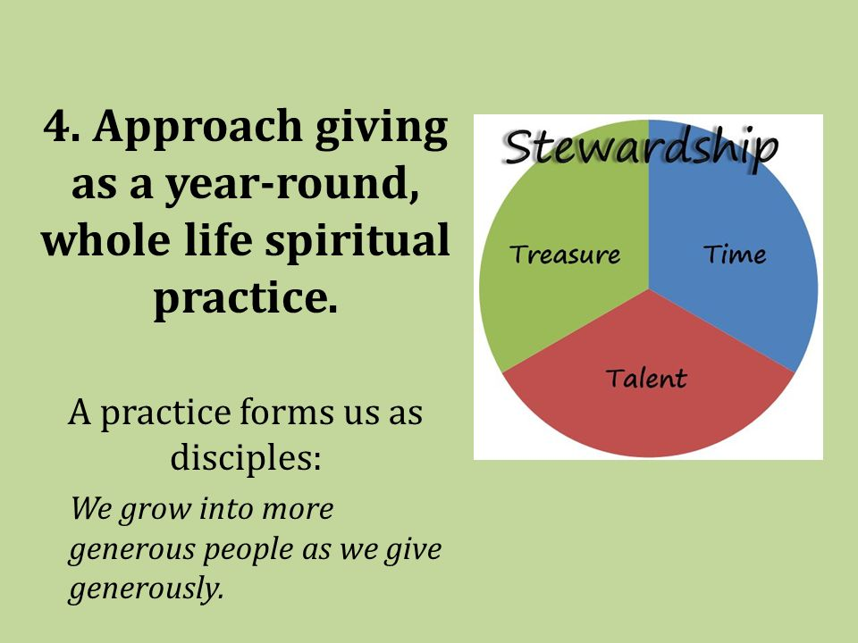 4. Approach giving as a year-round, whole life spiritual practice.