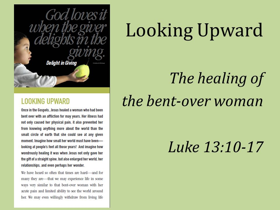 Looking Upward The healing of the bent-over woman Luke 13:10-17