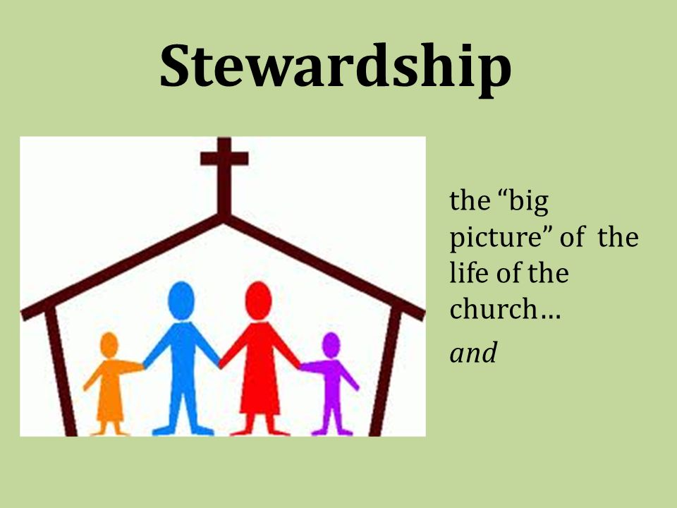 Stewardship the big picture of the life of the church… and