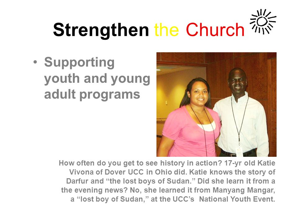 Strengthen the Church Supporting youth and young adult programs How often do you get to see history in action.