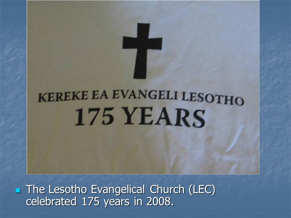 The Lesotho Evangelical Church (LEC) celebrated 175 years in 2008. The Lesotho Evangelical Church (LEC) celebrated 175 years in 2008.