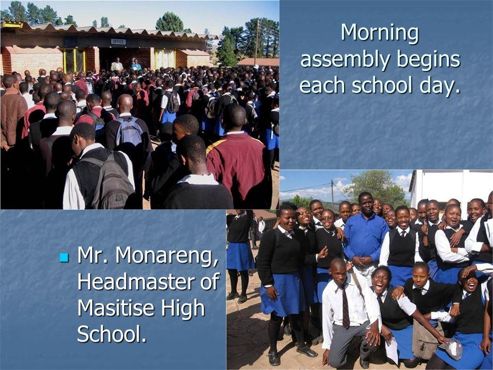 Morning assembly begins each school day. Mr. Monareng, Headmaster of Masitise High School. Mr. Monareng, Headmaster of Masitise High School.
