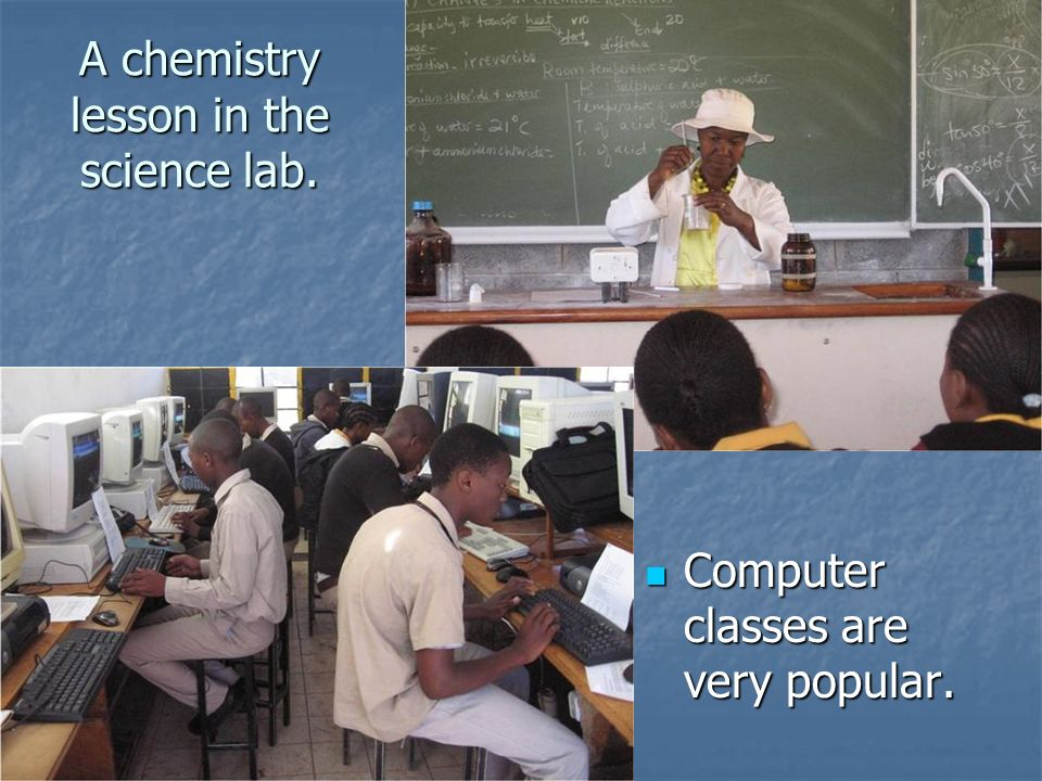 A chemistry lesson in the science lab. Computer classes are very popular. Computer classes are very popular.