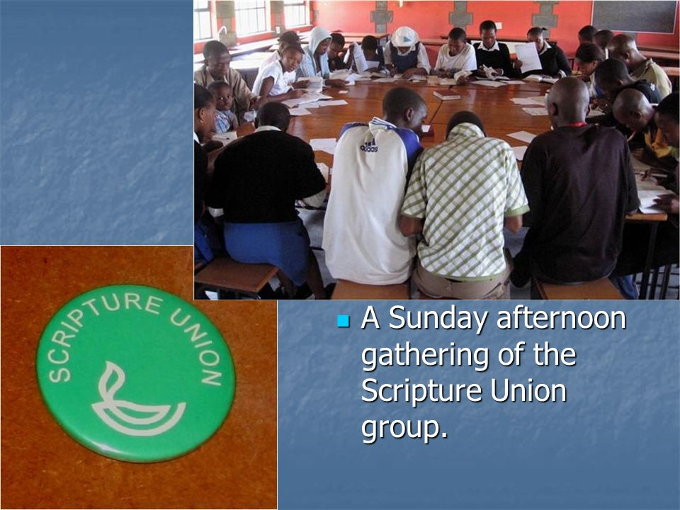 A Sunday afternoon gathering of the Scripture Union group. A Sunday afternoon gathering of the Scripture Union group.