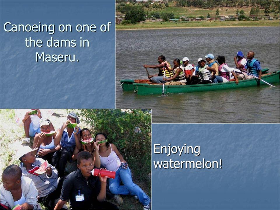 Canoeing on one of the dams in Maseru. Enjoying watermelon! Enjoying watermelon!