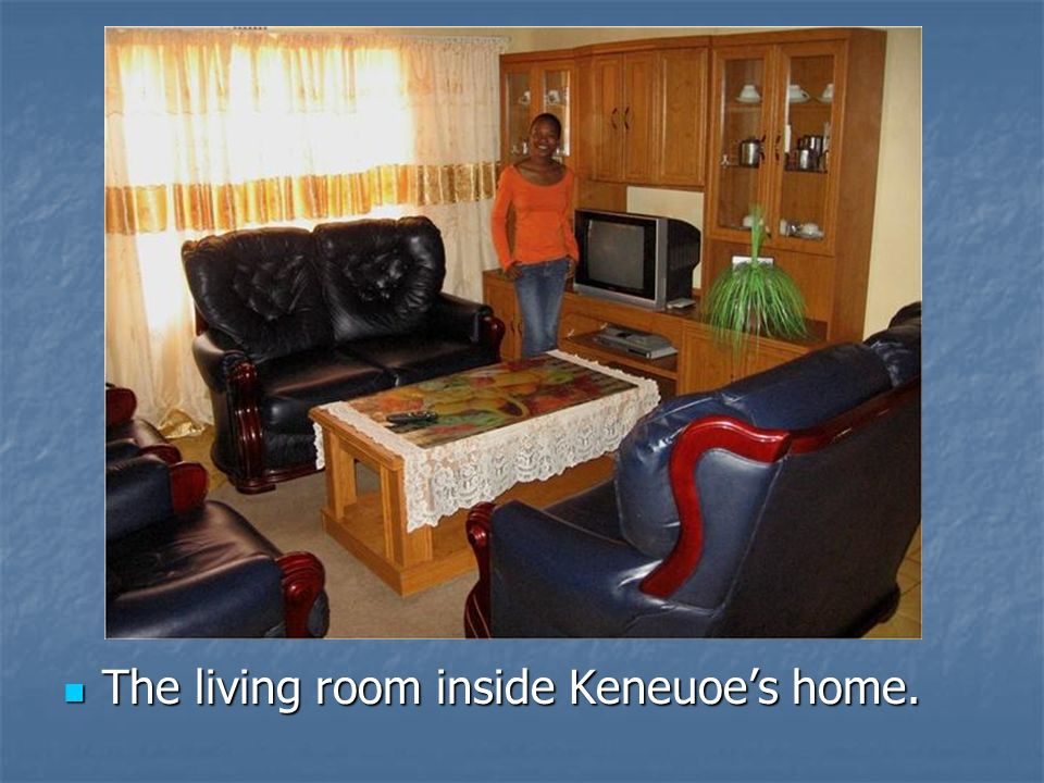 The living room inside Keneuoes home. The living room inside Keneuoes home.