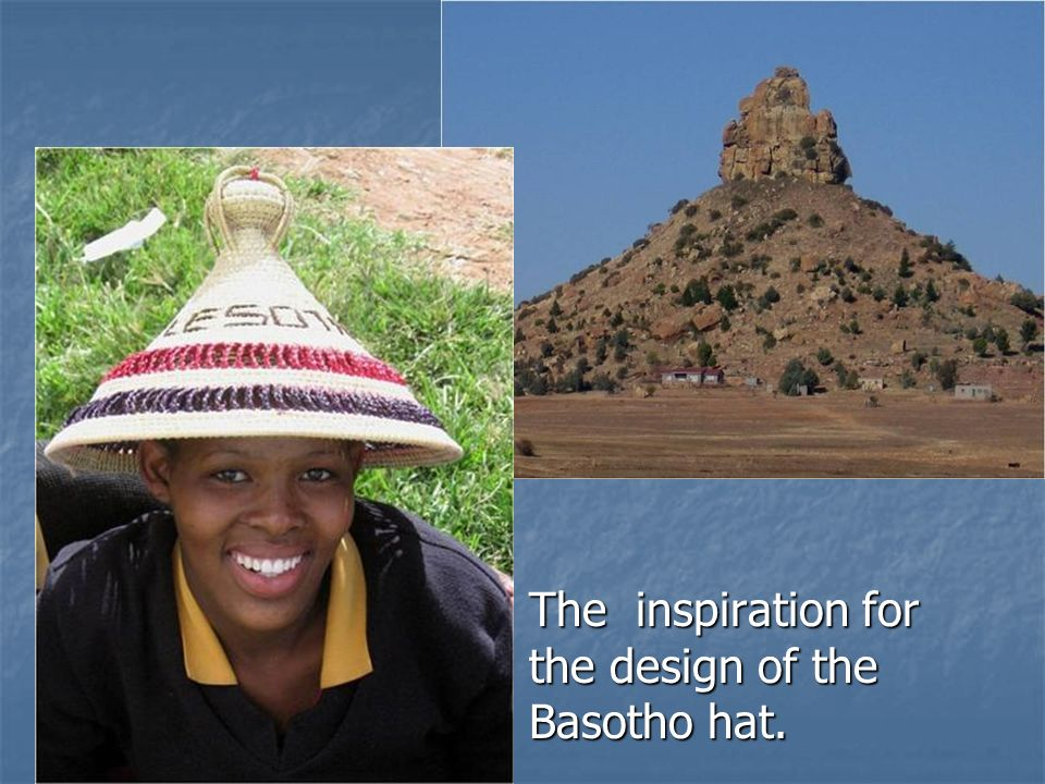The inspiration for the design of the Basotho hat. The inspiration for the design of the Basotho hat.