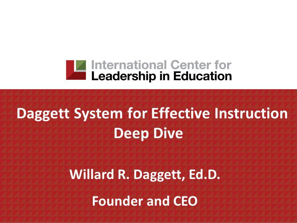 Daggett System for Effective Instruction Deep Dive Willard R. Daggett, Ed.D. Founder and CEO