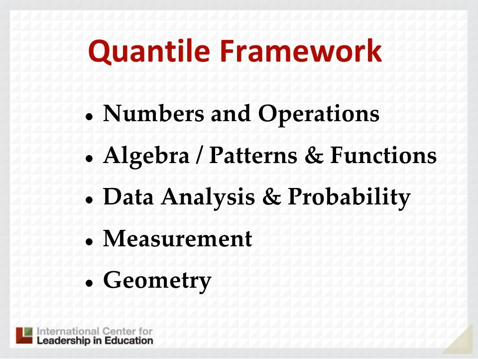 Quantile Framework Numbers and Operations Algebra / Patterns & Functions Data Analysis & Probability Measurement Geometry