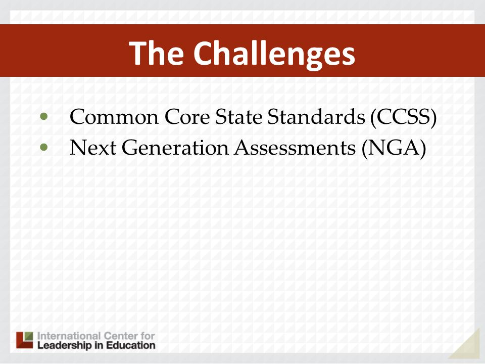 The Challenges Common Core State Standards (CCSS) Next Generation Assessments (NGA)