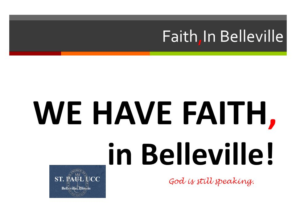 Faith,In Belleville WE HAVE FAITH, in Belleville! God is still speaking.