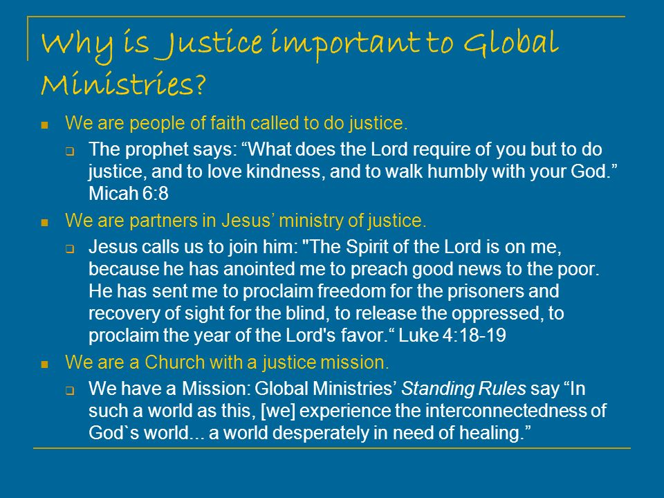 Why is Justice important to Global Ministries.We are people of faith called to do justice.