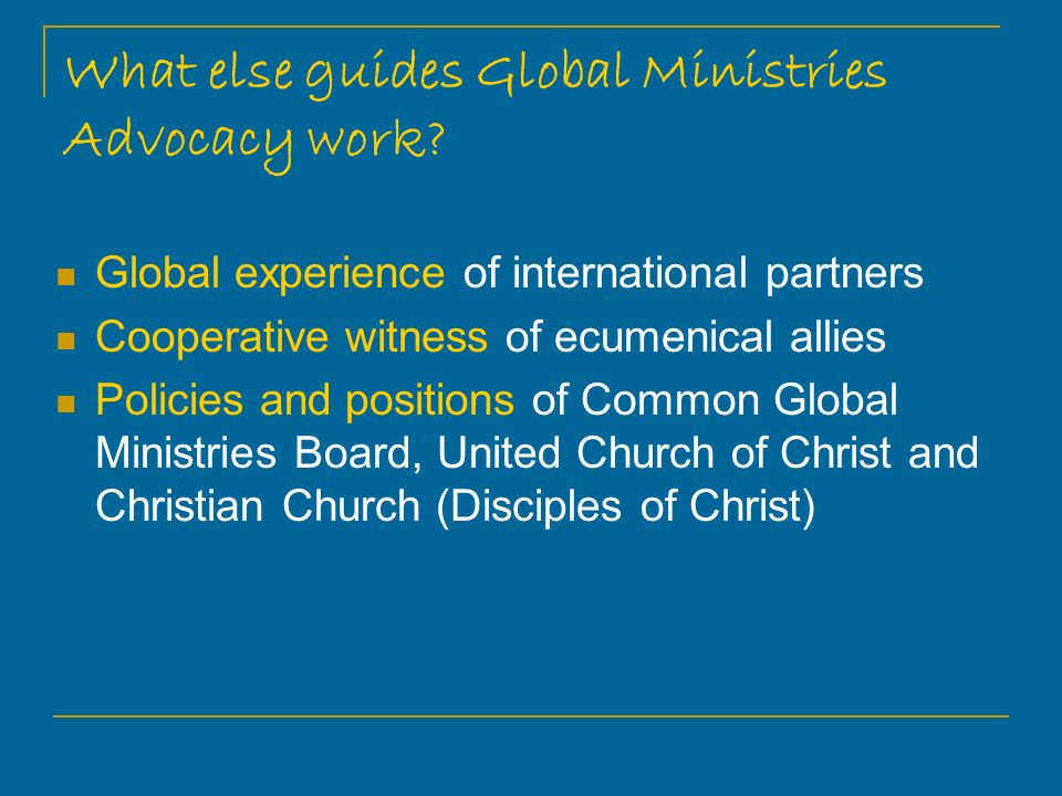 What else guides Global Ministries Advocacy work.