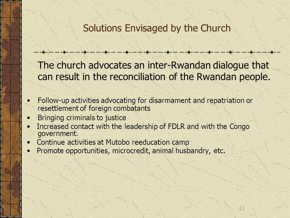 Solutions Envisaged by the Church The church advocates an inter-Rwandan dialogue that can result in the reconciliation of the Rwandan people.