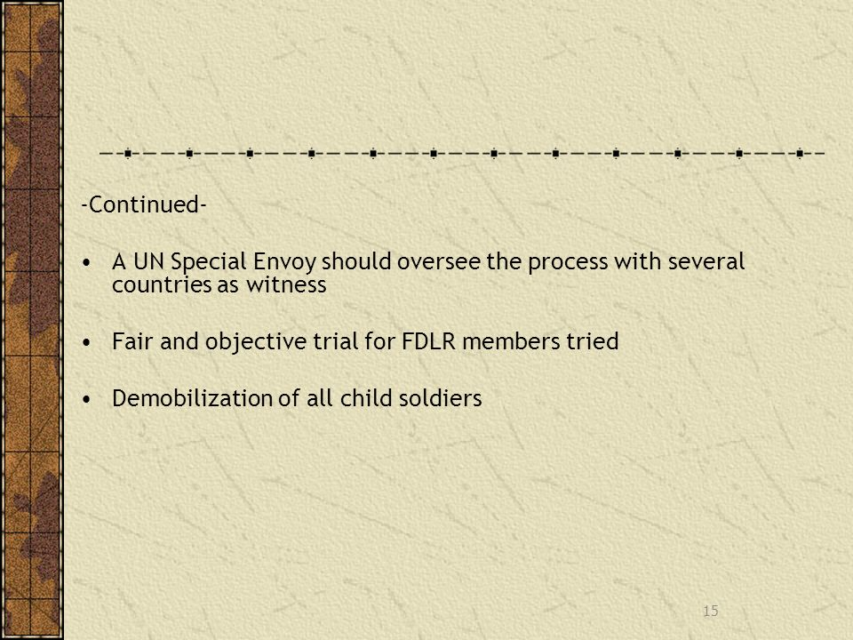 -Continued- A UN Special Envoy should oversee the process with several countries as witness Fair and objective trial for FDLR members tried Demobilization of all child soldiers 15