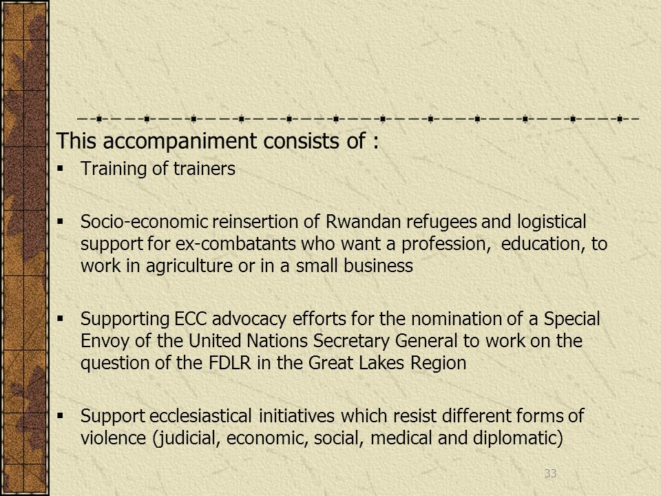 This accompaniment consists of : Training of trainers Socio-economic reinsertion of Rwandan refugees and logistical support for ex-combatants who want