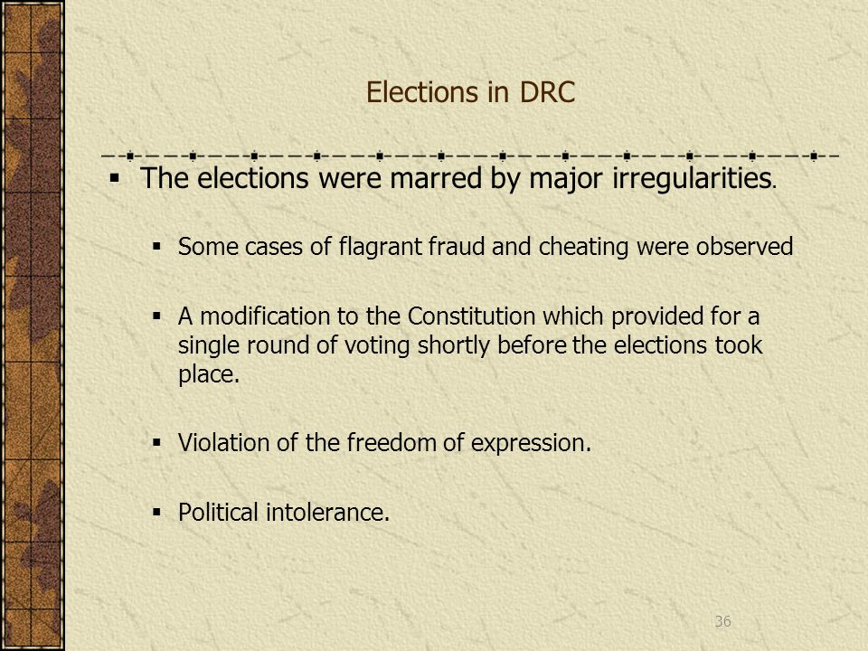 Elections in DRC The elections were marred by major irregularities. Some cases of flagrant fraud and cheating were observed A modification to the Cons