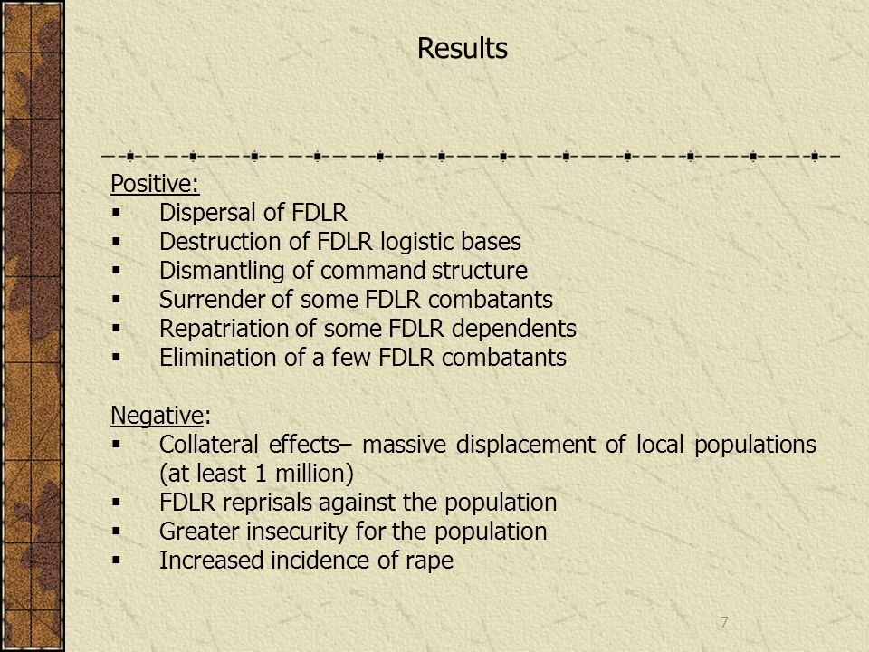 7 Results Positive: Dispersal of FDLR Destruction of FDLR logistic bases Dismantling of command structure Surrender of some FDLR combatants Repatriati