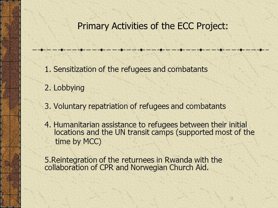Primary Activities of the ECC Project: 1. Sensitization of the refugees and combatants 2. Lobbying 3. Voluntary repatriation of refugees and combatant