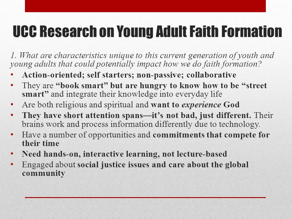 UCC Research on Young Adult Faith Formation 1. What are characteristics unique to this current generation of youth and young adults that could potenti