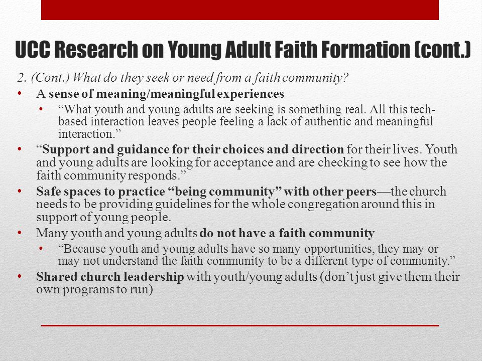 2. (Cont.) What do they seek or need from a faith community? A sense of meaning/meaningful experiences What youth and young adults are seeking is some