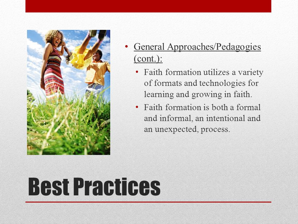 Best Practices General Approaches/Pedagogies (cont.): Faith formation requires intentional intergenerational activity through communities of practice.