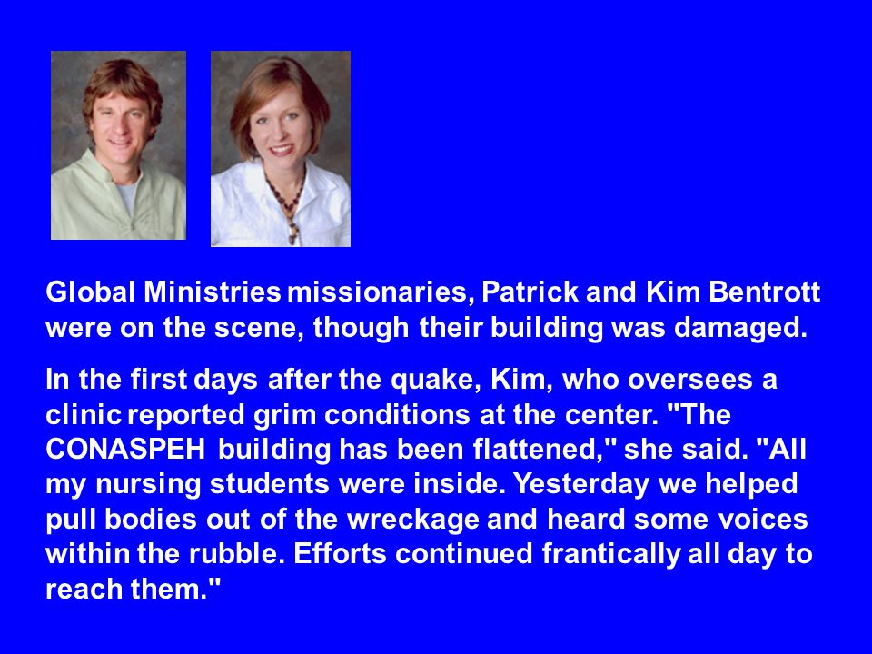 Global Ministries missionaries, Patrick and Kim Bentrott were on the scene, though their building was damaged.