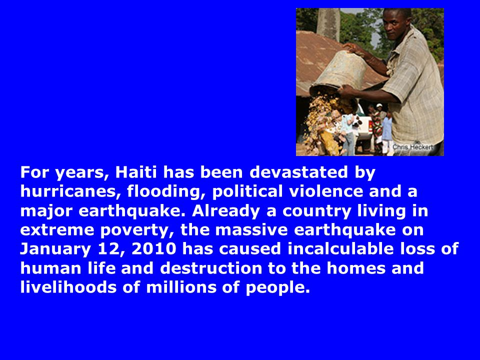 For years, Haiti has been devastated by hurricanes, flooding, political violence and a major earthquake.