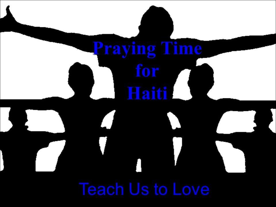 Praying Time for Haiti Teach Us to Love
