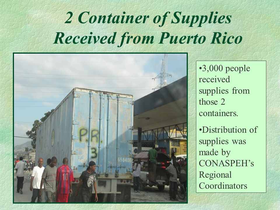 2 Container of Supplies Received from Puerto Rico 3,000 people received supplies from those 2 containers. Distribution of supplies was made by CONASPE