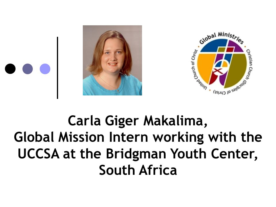 Carla Giger Makalima, Global Mission Intern working with the UCCSA at the Bridgman Youth Center, South Africa