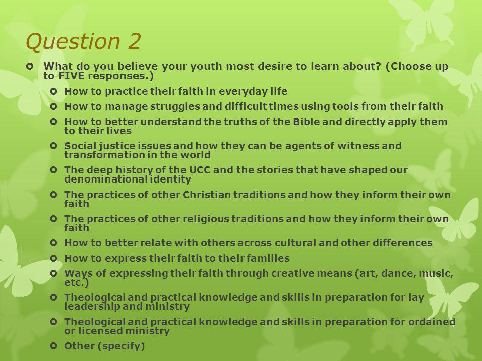 Question 3 What currently prevents your youth from taking part in formation experiences in your local church (Choose all that apply.) NothingThey are able to take part in most formation experiences TimeThey have other competing demands for their time that do not allow them to participate in these activities Scheduling conflictsThe formation experiences offered at the church conflict with other priorities InterestThe types of programs offered at the church do not appeal to their interests AvailabilityThere are no/few formational opportunities at their church FormatThe format of the programs offered at their church do not appeal to them InclusivityThe programs offered at the church are not fully inclusive to individuals with their particular identities or backgrounds TeachersThey do not prefer the styles or methods of the facilitators/leaders Other (specify)