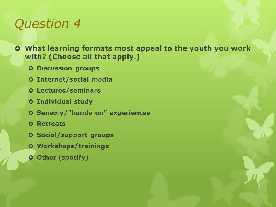 Question 4 What learning formats most appeal to the youth you work with.