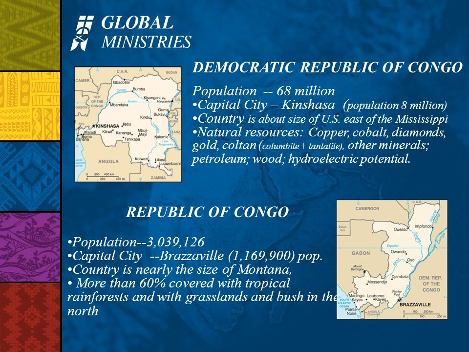 REPUBLIC OF CONGO Population--3,039,126 Capital City --Brazzaville (1,169,900) pop. Country is nearly the size of Montana, More than 60% covered with