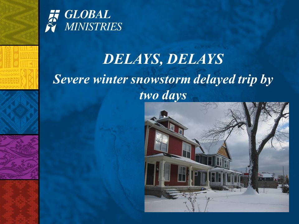 DELAYS, DELAYS Severe winter snowstorm delayed trip by two days