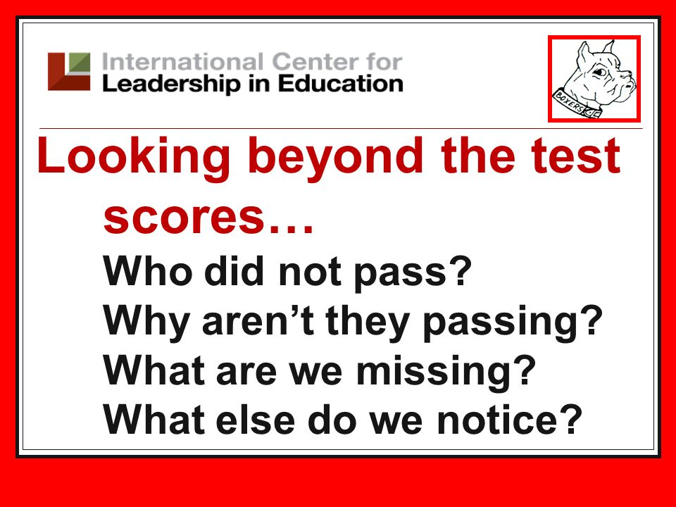 Looking beyond the test scores… Who did not pass? Why arent they passing? What are we missing? What else do we notice?