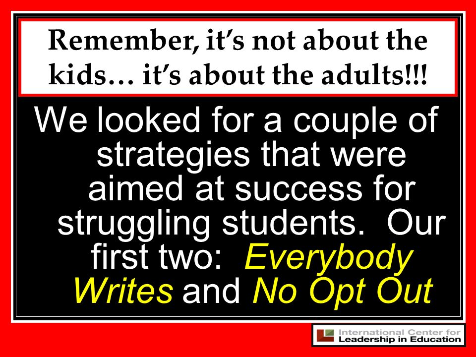 26 We looked for a couple of strategies that were aimed at success for struggling students. Our first two: Everybody Writes and No Opt Out Remember, i