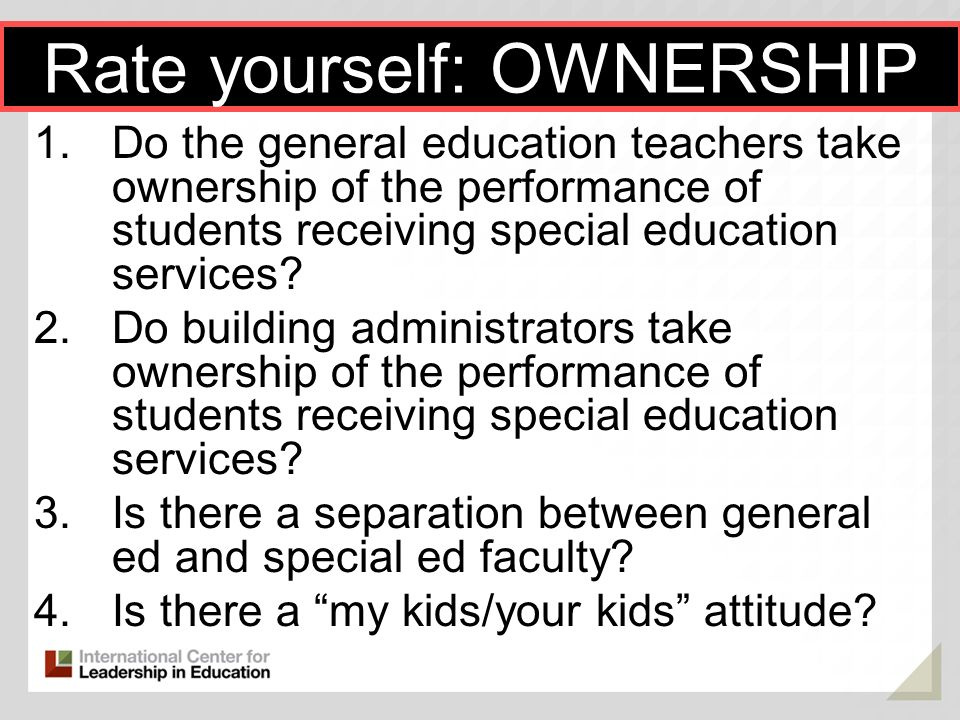 1.Do the general education teachers take ownership of the performance of students receiving special education services? 2.Do building administrators t