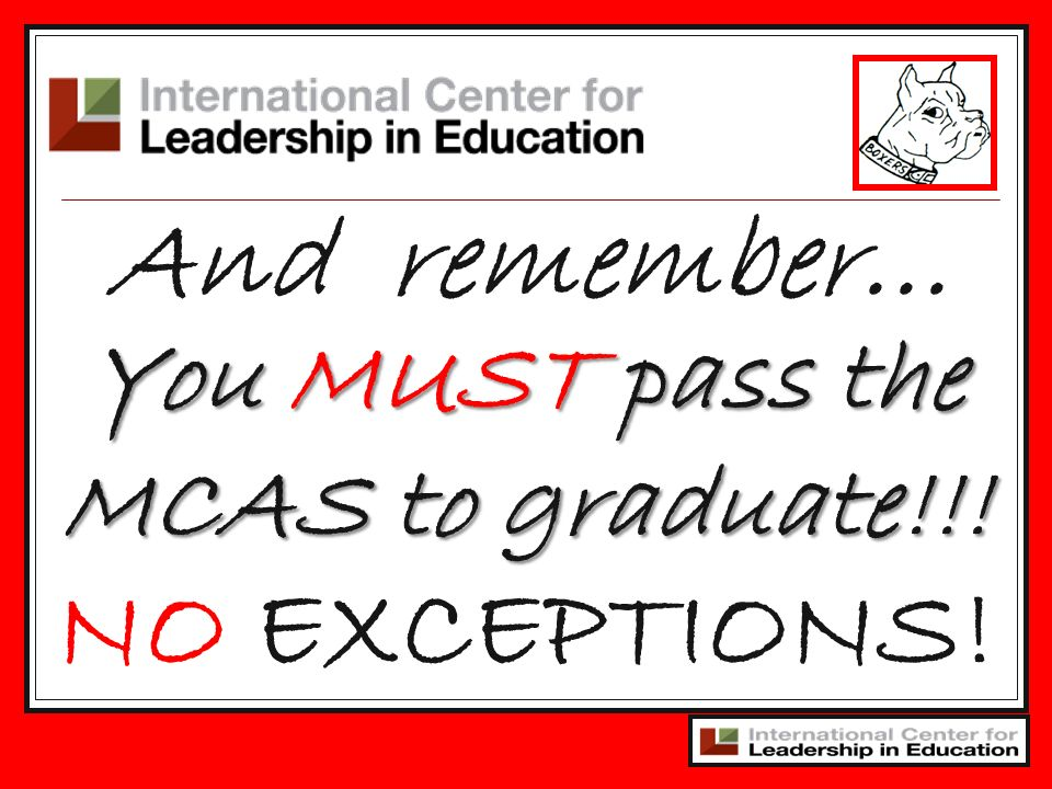 5 And remember… 5 You MUST pass the MCAS to graduate!!! NO EXCEPTIONS!