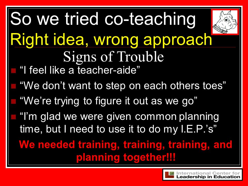 66 So we tried co-teaching Right idea, wrong approach Signs of Trouble I feel like a teacher-aide We dont want to step on each others toes Were trying
