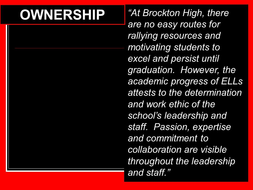 At Brockton High, there are no easy routes for rallying resources and motivating students to excel and persist until graduation. However, the academic