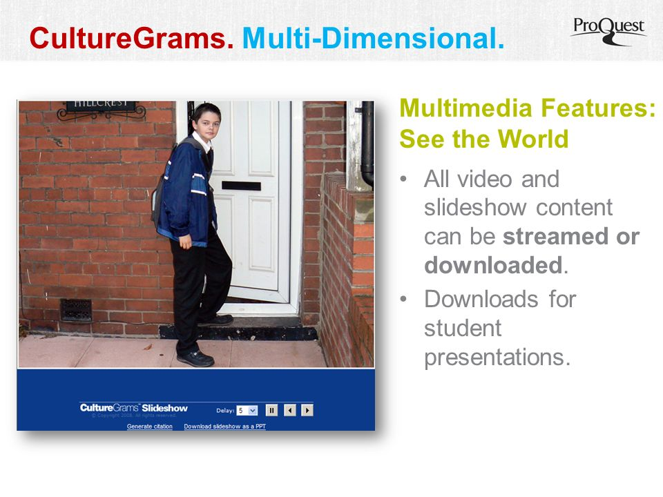 Multimedia Features: See the World All video and slideshow content can be streamed or downloaded.