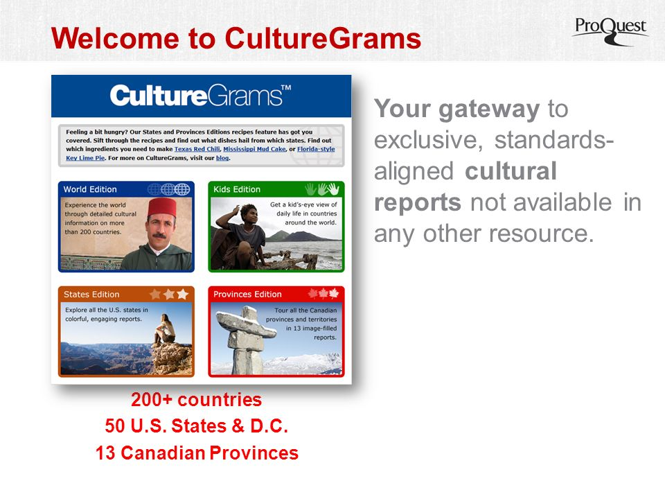Welcome to CultureGrams Your gateway to exclusive, standards- aligned cultural reports not available in any other resource.