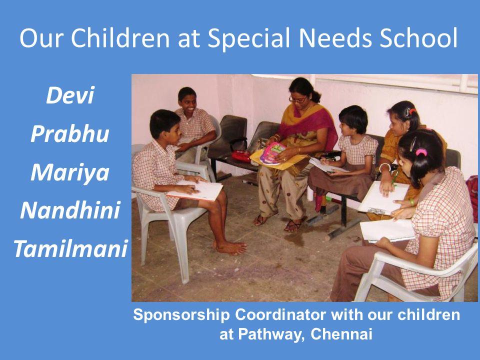 Our Children at Special Needs School Devi Prabhu Mariya Nandhini Tamilmani Sponsorship Coordinator with our children at Pathway, Chennai